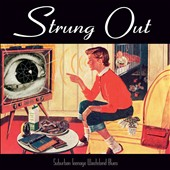 Strung Out: Suburban Teenage Wasteland Blues [Digipak]