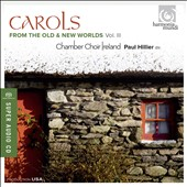 Carols from the Old and New Worlds, Vol. 3 - Carols from Ireland, USA, Britain, Alpine regions / Chamber Choir Ireland, Paul Hillier