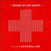 Audio Adrenaline: Sound of the Saints *