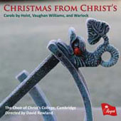 Christmas from Christ's - Carols by Holst, Vaughan Williams, and Warlock / Choir of ChristÆs College, Cambridge, Jonathan Ellse, organ; David Rowland
