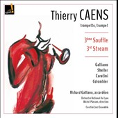 3ère Souffle (3rd Stream) - music of Galliano, Sheller, Caratini, Colombier / Thierry Caens, trumpet; Richard Galliano, accordéon; Caratini Jazz Ens.