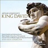 Arthur Honneger: King David (sung in English) / West Chester Univ. of Pennsylvania Concert Choir, Mastersingers & Chamber Ens., Ryan Kelly