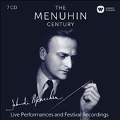The Menuhin Century: Live Performances and Festival Recordings - Works by Various composers / Yehudi Menuhin, violin