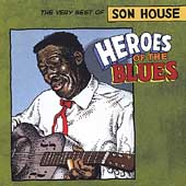 Son House: Heroes of the Blues: The Very Best of Son House
