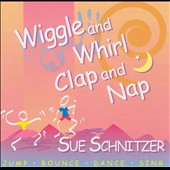 Sue Schnitzer: Wiggle and Whirl: Clap and Nap *