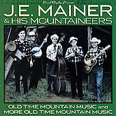 J.E. Mainer: 40 Classics: Old Time Mountain Music