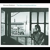 Anouar Brahem (Oud/Composer): The Astounding Eyes of Rita *