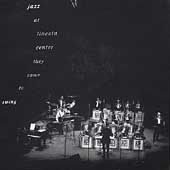 Lincoln Center Jazz Orchestra: Jazz at Lincoln Center: They Came to Swing