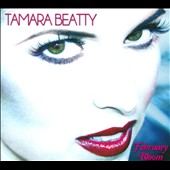 Tamara Beatty: February Bloom [Digipak]