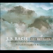 J.S. Bach: Six Sonatas for Solo Violin & Harpsichord / Francois Fernandez, violin; Benjamin Alard, cembalo