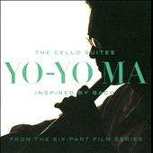 Inspired By Bach: The Cello Suites / Yo-Yo Ma, cello