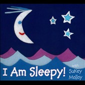 Sukey Molloy: I Am Sleepy! [Digipak]