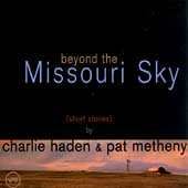 Pat Metheny/Charlie Haden: Beyond the Missouri Sky (Short Stories)