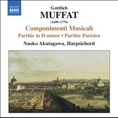 Gottlieb Muffat (1690-1770): Componimenti Musicali; Parthie in D minor; Parthie Parisien / Naoko Akutagawa, harpsichord