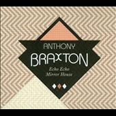 Anthony Braxton: Echo Echo Mirror House [Digipak]