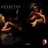 Music at the time of Guercino - works by Bassani, Bononcini, Marini, Monteverdi, Stradella, Legrenzi et al. / Alena Dantcheva, soprano; Michele Andalo, countertenor