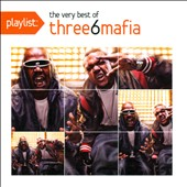 Three 6 Mafia: Playlist: The Very Best of Three 6 Mafia [PA]