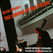 Gavin Bryars Ensemble: Gavin Bryars: The Sinking of the Titanic *