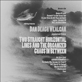 Dan Deagh Wealcan: Two Straight Horizontal Lines And The Organized Chaos In Between