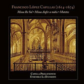 Francisco López Capillas (1614-1674): Missa Re Sol; Missa Aufer a nobis; Motets / Capella Prolationum & Ensemble la Dansereye
