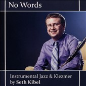 Seth Kibel: No Words (Instrumental Jazz and Klezmer by Seth Kibel)