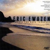 Eric Ewazen (b.1954): Chamber Music for Bass Trombone / Yossi Itskovich, bass trombone with assisting artists