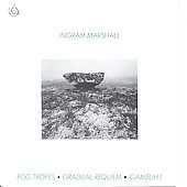 Ingram Marshall: Fog Tropes, Gradual Requiem, Gambuh I