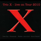 Trio X: Live on Tour 2010