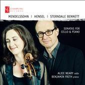 Felix Mendelssohn: Cello Sonatas Nos. 1 & 2; Fanny Mendelssohn: Fantasia in G Minor; Capriccio in E Flat; William Sterndale Bennett: Cello Sonata, Op. 32 / Alice Neary, cello; Benjamin Frith, piano