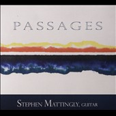Passages - Solo Guitar Works by Federico Mompou (1893-1987), Joseph Michaels (b.1977), Fernando Sor (1778-1839), & Joaquín Turina (1882-1949) / Stephen Mattingly (Guitar)