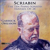 Scriabin: The Piano Sonatas & Fantasy, Op. 28 / Garrick Ohlsson, Piano
