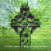 Liam Lawton: Ancient Ways Future Days: A Celtic Season of Songs
