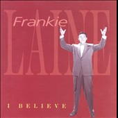Frankie Laine: I Believe [Bear Family] [Box]