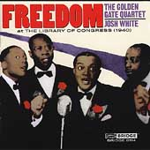 Golden Gate Quartet: Freedom: The Golden Gate Quartet & Josh White at the Library of Congress