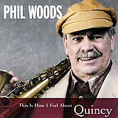 Phil Woods: This Is How I Feel About Quincy