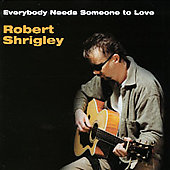 Robert Shrigley: Everybody Needs Someone to Love [Single]