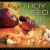 Troy Sneed: In His Presence