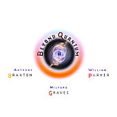 Anthony Braxton: Beyond Quantum
