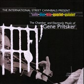 International Street Cannibals Ensemble: The Chamber and Electronic Music for Gene Pritsker [Digipak]