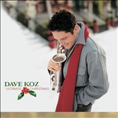 Dave Koz: Ultimate Christmas