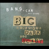 Bang on a Can: Big, Beautiful, Dark and Scary [Digipak] *