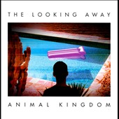 Animal Kingdom: The Looking Away *