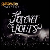 Gateway Worship: Forever Yours *