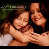 Amy Hanaiali'i: My Father's Granddaughter [Digipak]