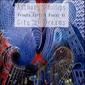 Anthony Phillips: Private Parts & Pieces, Vol. 11: City of Dreams