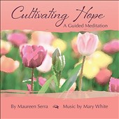 Maureen Serra: Cultivating Hope: Guided Meditation