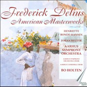 Frederick Delius: American Masterworks - Choral works on American texts / Bo Holten, Aarhus SO & Chorus