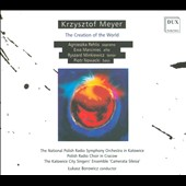 Krzysztof Meyer (b.1943): Creation of the World / A. Rehlis, sop.; E. Marciniec, alto; R. Minkiewicz, tenor; P. Nowacki, bass; Katowice City Singers; National Polish Radio Choir & SO, Borowicz