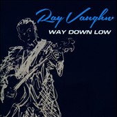 Ray Vaughn: Way Down Low