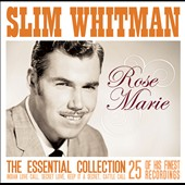 Slim Whitman: Rose Marie: The Essential Collection
